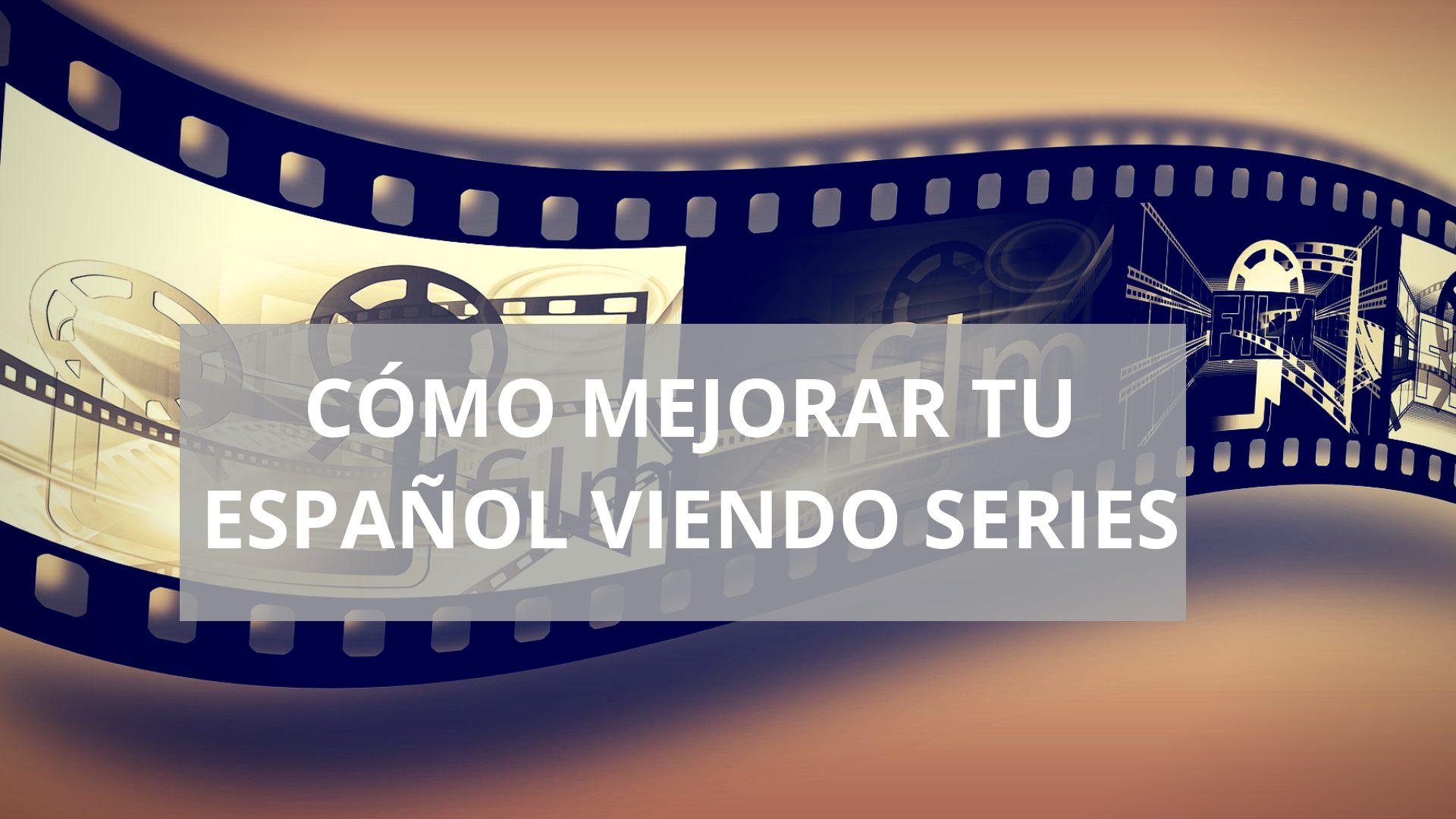 Cómo mejorar tu español viendo series