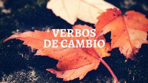 Los verbos de cambio