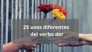 25 usos diferentes del verbo dar