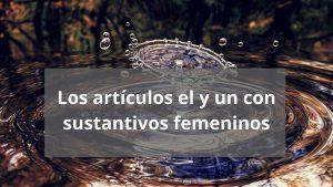 Uso de los artículos el y un con sustantivos femeninos