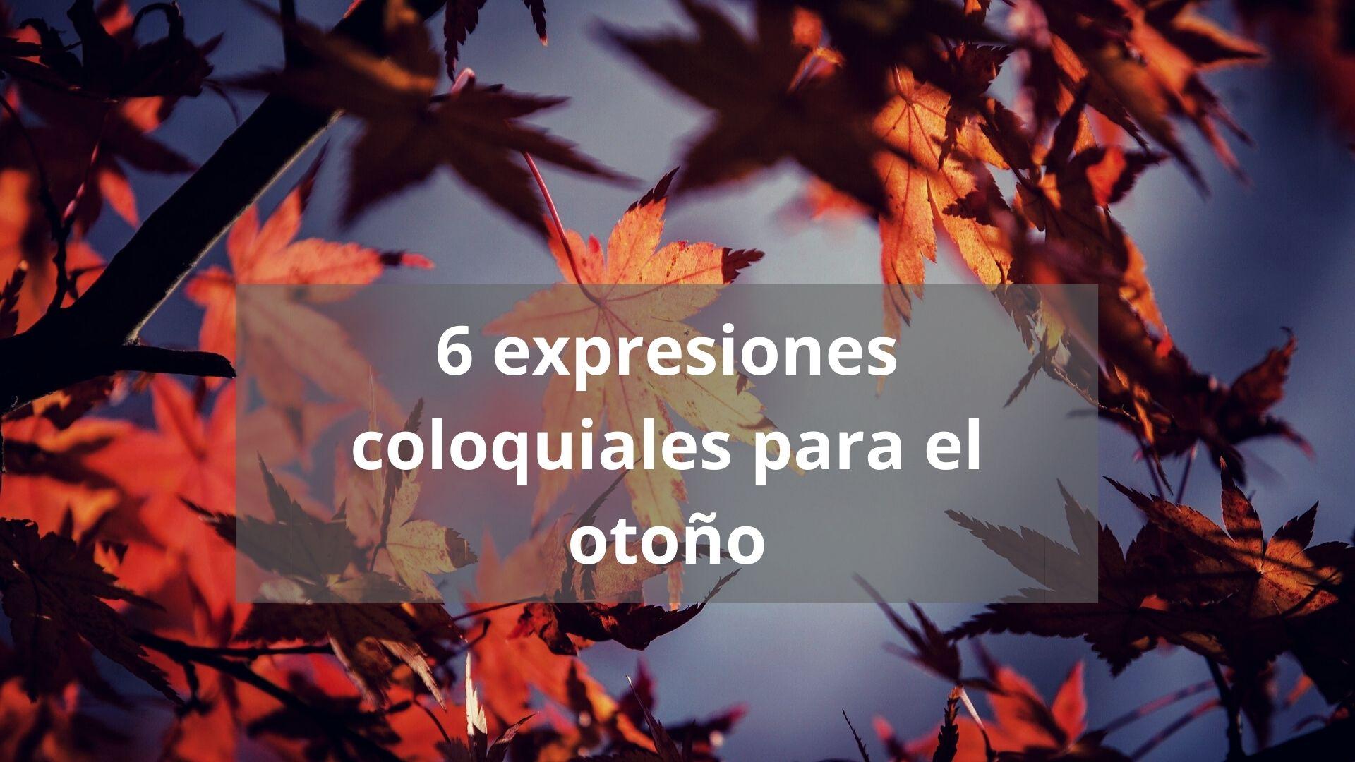 6 expresiones coloquiales para el otoño