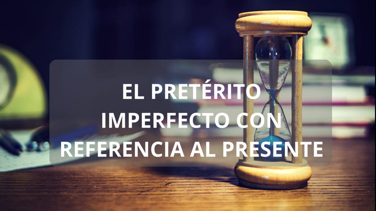 Cómo usar el imperfecto en el presente