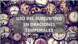 Uso del subjuntivo en oraciones temporales